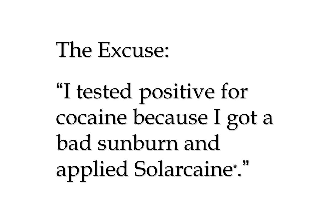The Excuse: I tested positive for cocaine because I got a bad sunburn and applied Solarcaine®.