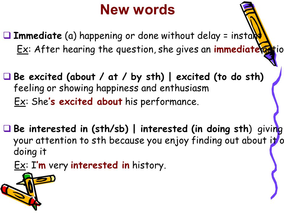 New words Immediate (a) happening or done without delay = instant