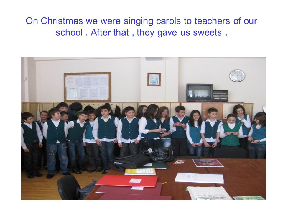 On Christmas we were singing carols to teachers of our school