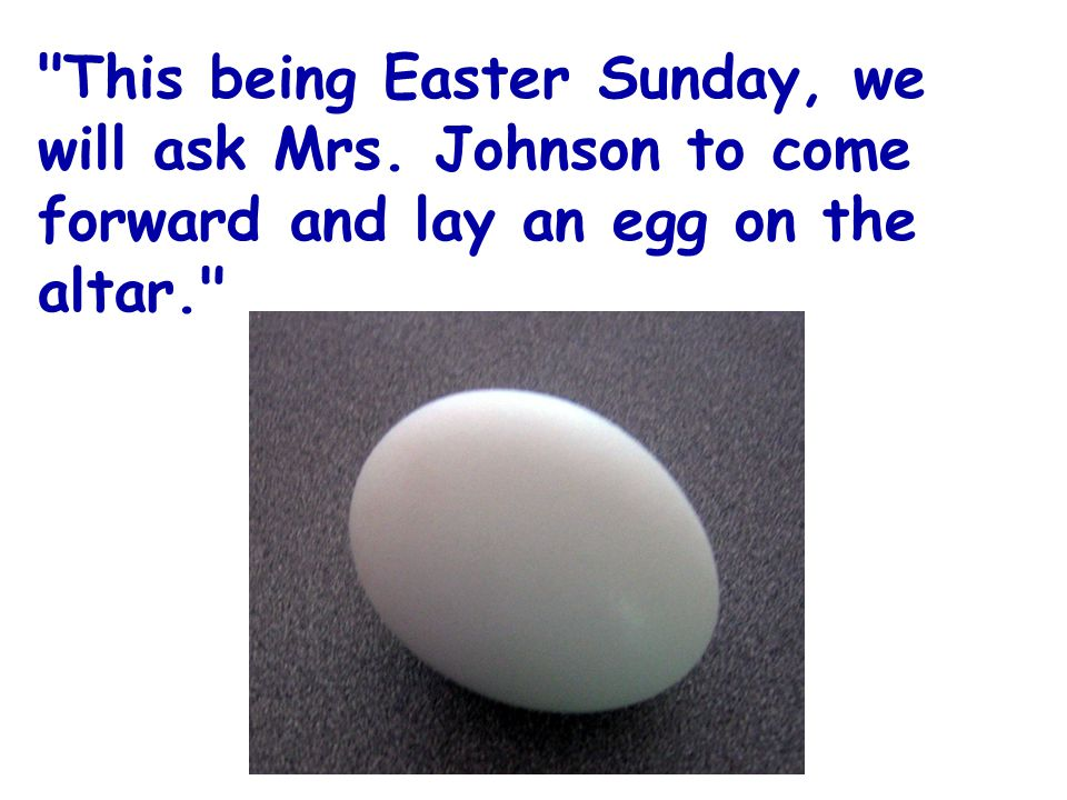 This being Easter Sunday, we will ask Mrs