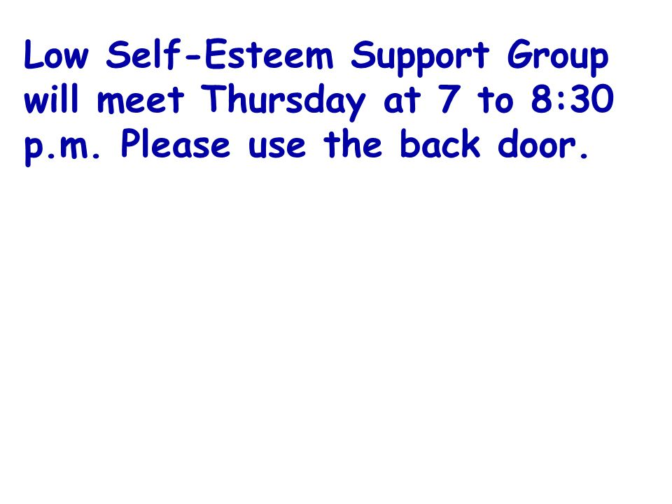 Low Self-Esteem Support Group will meet Thursday at 7 to 8:30 p. m