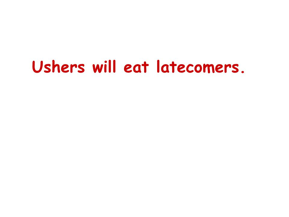 Ushers will eat latecomers.