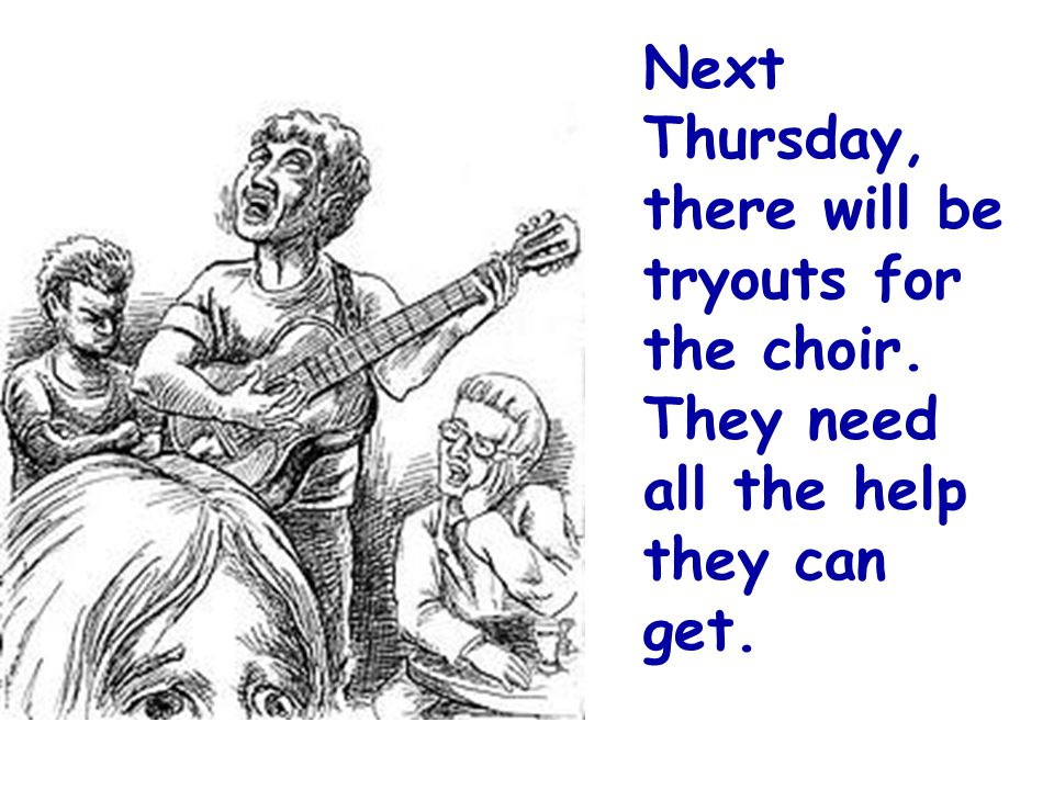 Next Thursday, there will be tryouts for the choir
