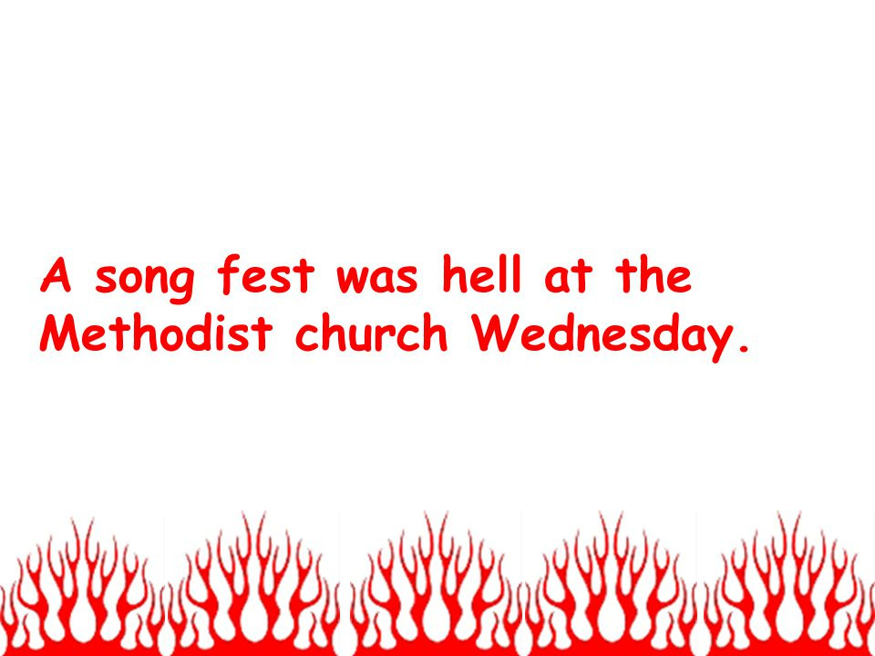 A song fest was hell at the Methodist church Wednesday.