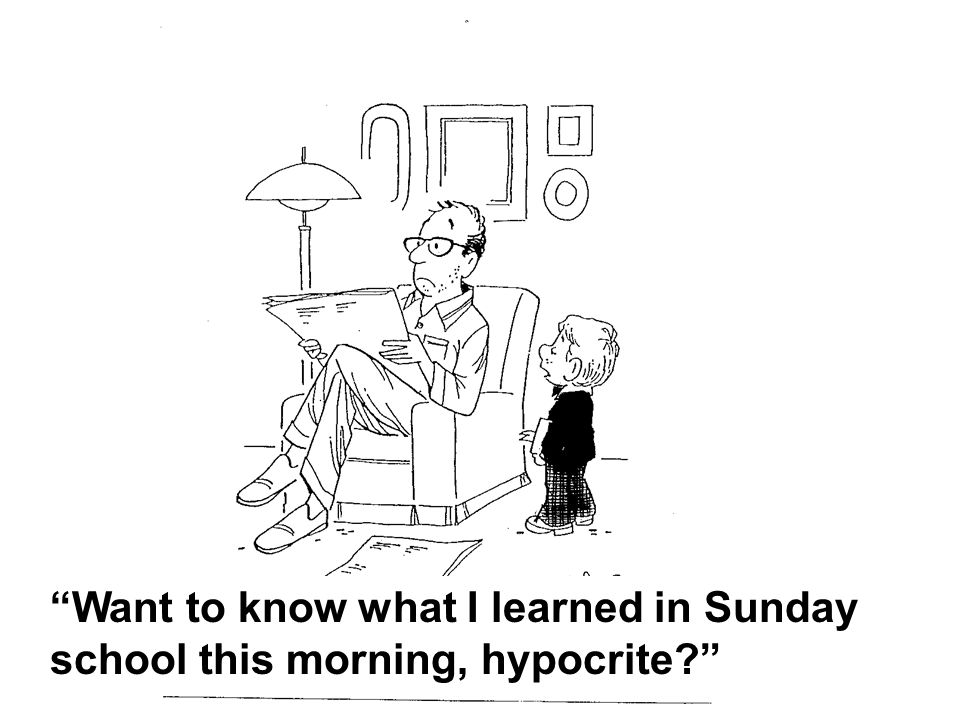 Want to know what I learned in Sunday school this morning, hypocrite