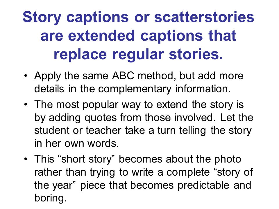 Story captions or scatterstories are extended captions that replace regular stories.