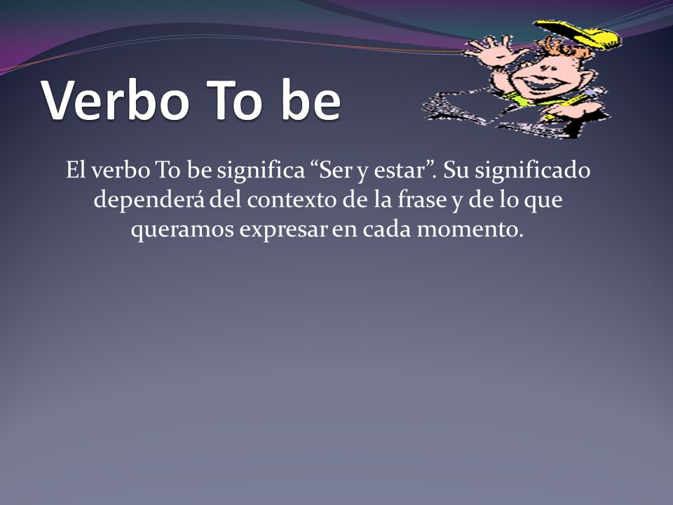 Verbo To be El verbo To be significa Ser y estar .