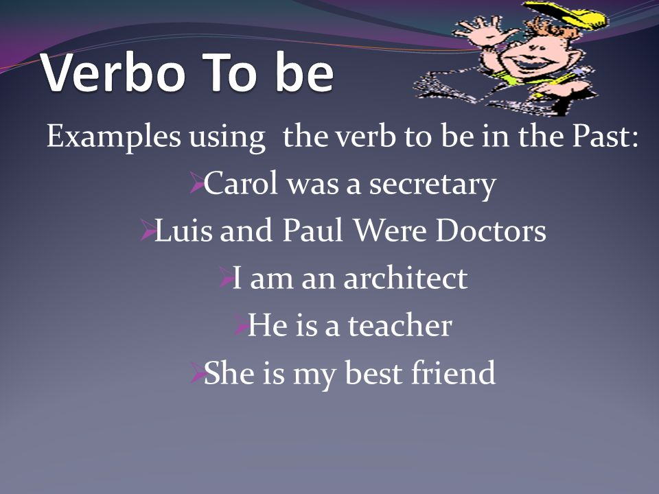 Verbo To be Examples using the verb to be in the Past: