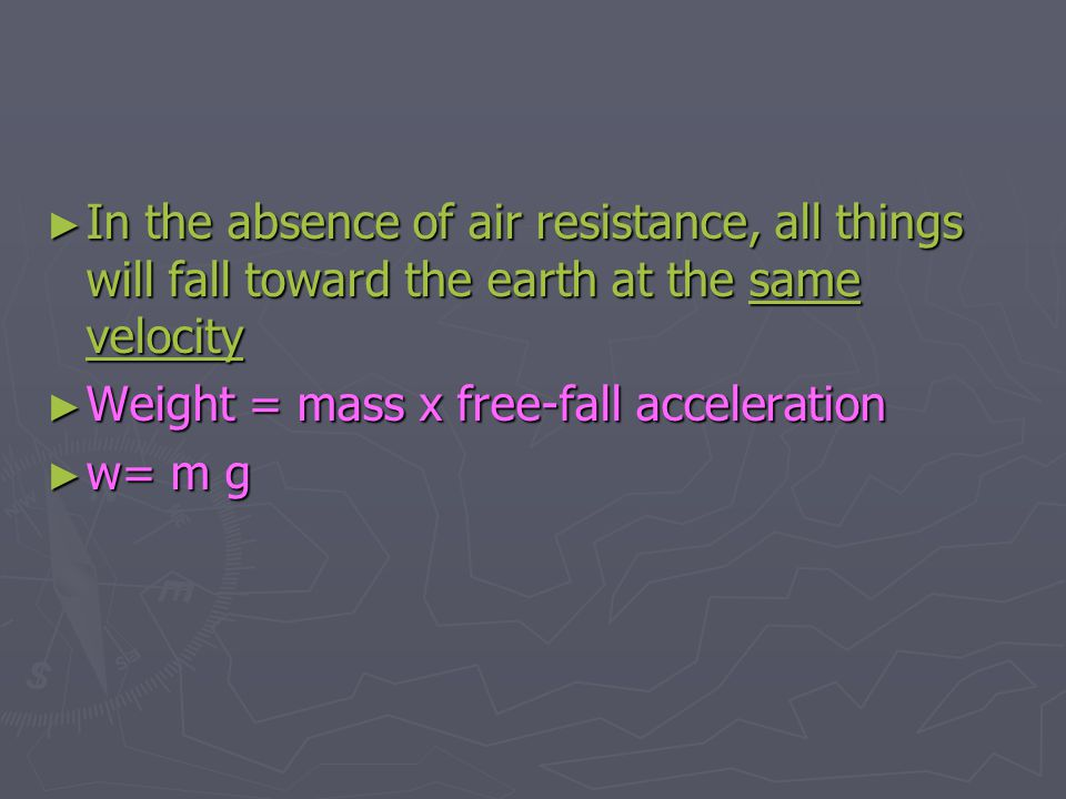 In the absence of air resistance, all things will fall toward the earth at the same velocity
