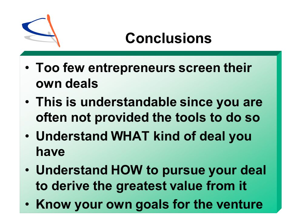 Conclusions Too few entrepreneurs screen their own deals