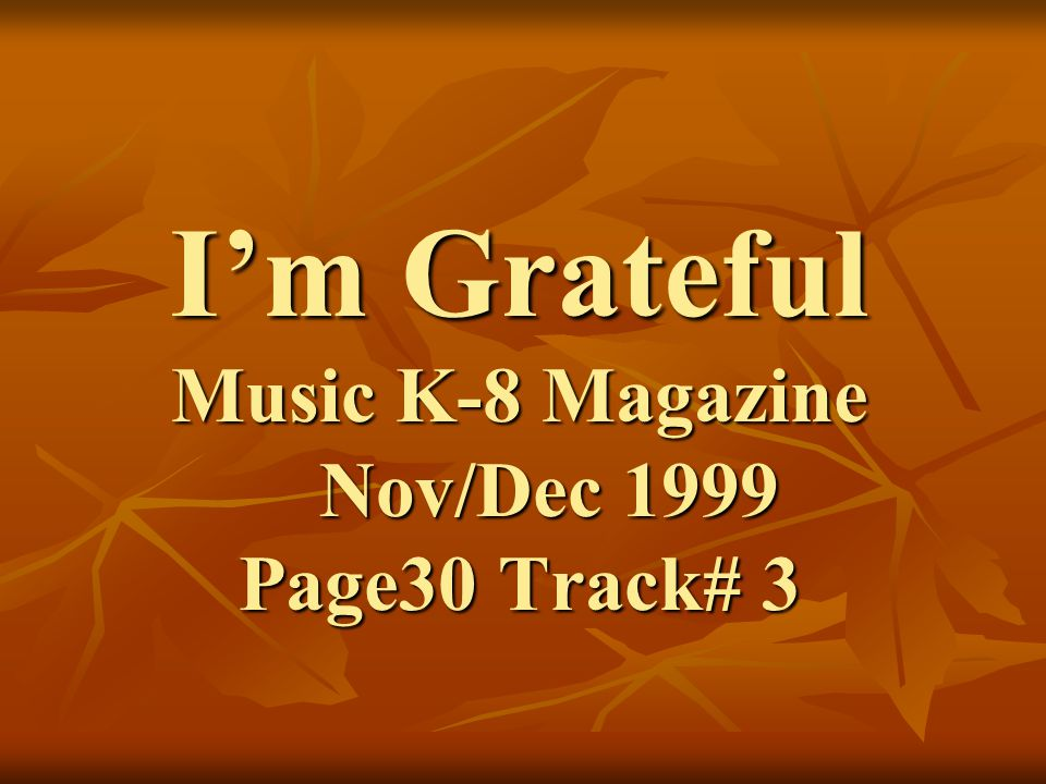 I'm Grateful Music K-8 Magazine Nov/Dec 1999 Page30 Track# 3
