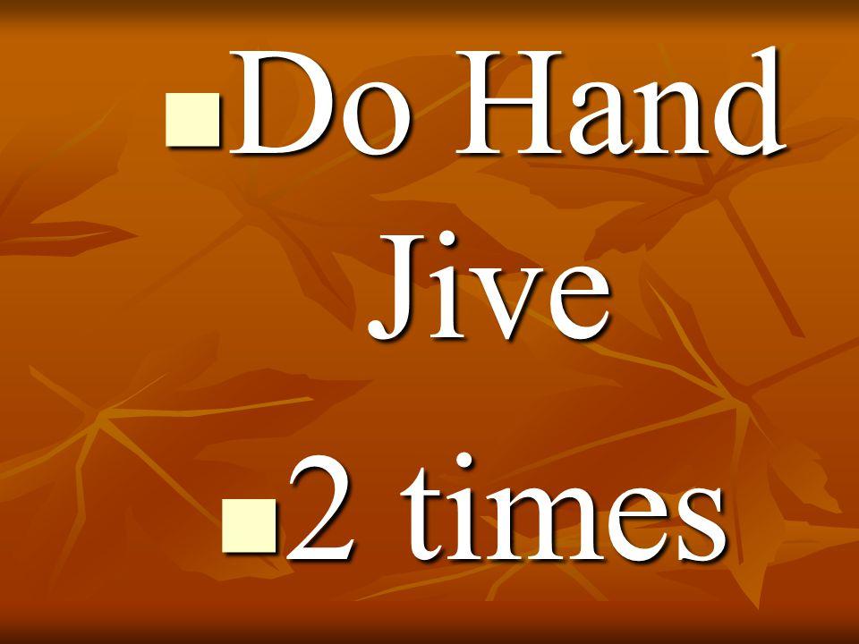 Do Hand Jive 2 times