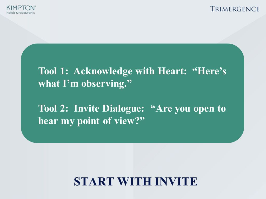 START WITH INVITE Tool 1: Acknowledge with Heart: Here's