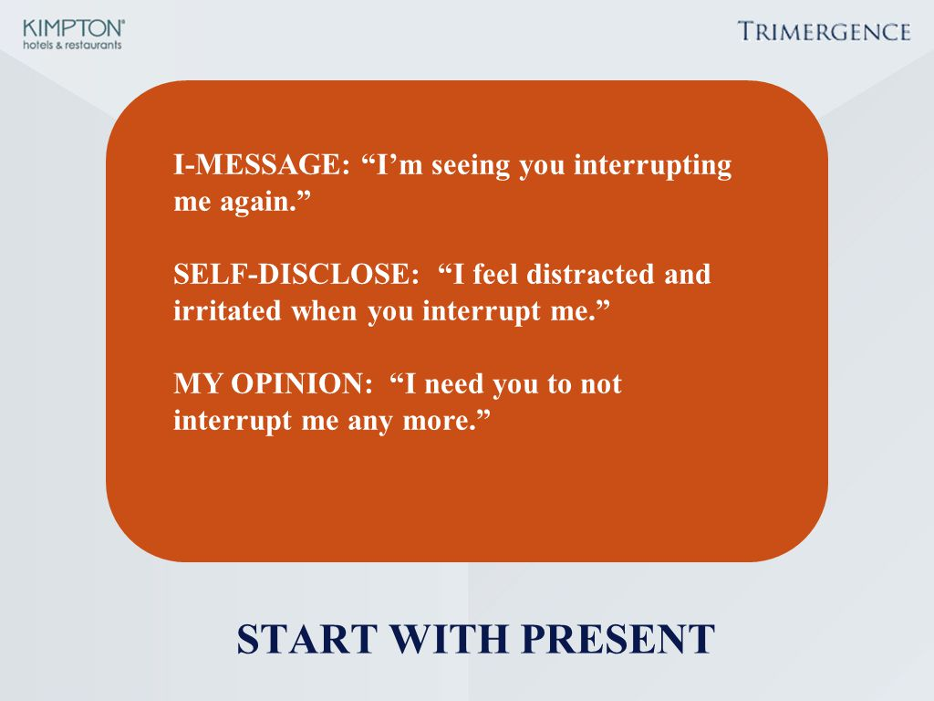 START WITH PRESENT I-MESSAGE: I'm seeing you interrupting me again.