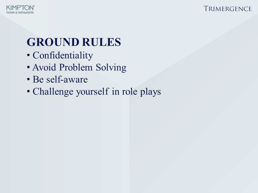 GROUND RULES Confidentiality Avoid Problem Solving Be self-aware