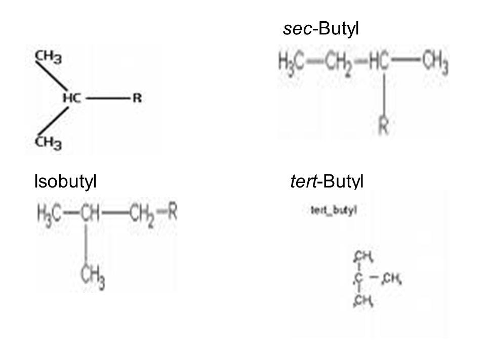 sec-Butyl Isopropyl Isobutyl tert-Butyl