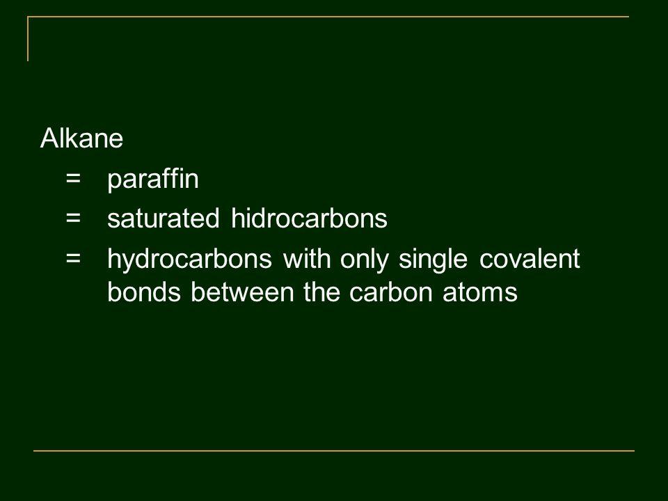Alkane = paraffin. = saturated hidrocarbons.