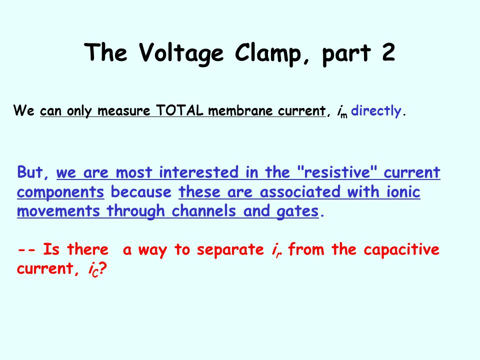 The Voltage Clamp, part 2 We can only measure TOTAL membrane current, im directly.