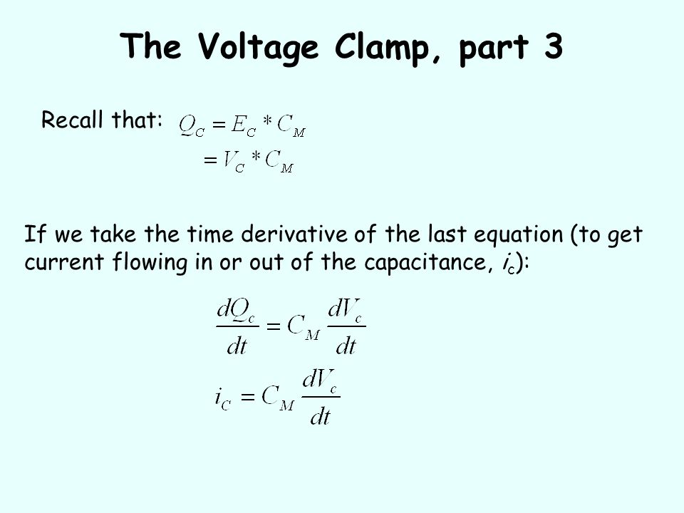 The Voltage Clamp, part 3 Recall that: