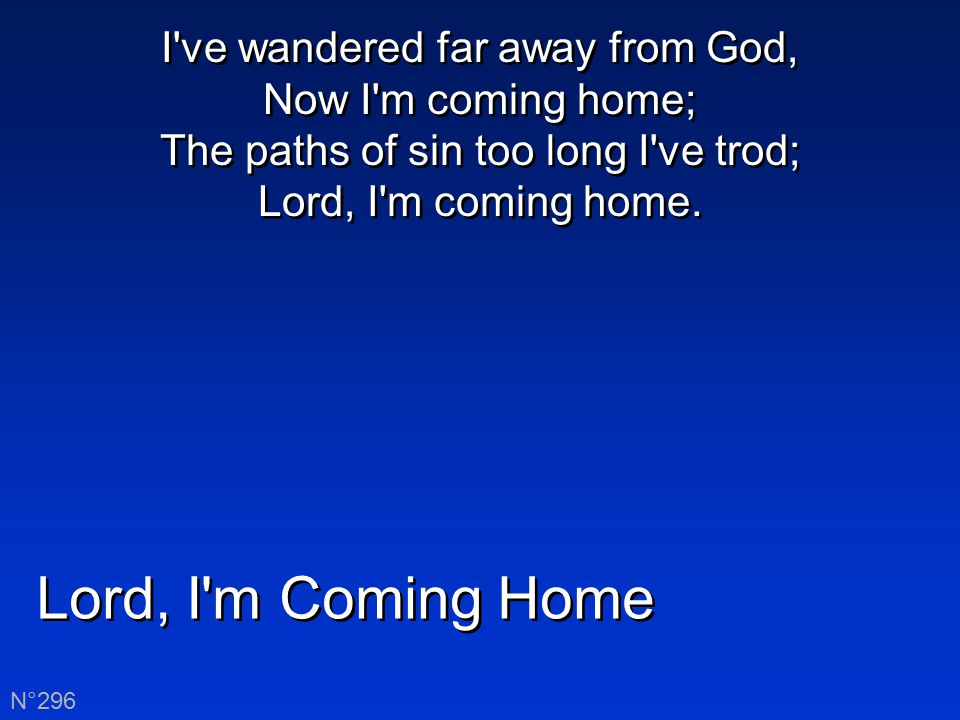 I ve wandered far away from God, Now I m coming home; The paths of sin too long I ve trod; Lord, I m coming home.