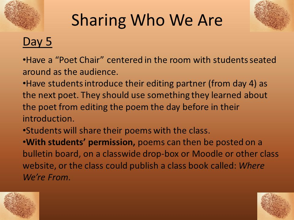 Sharing Who We Are Day 5. Have a Poet Chair centered in the room with students seated around as the audience.
