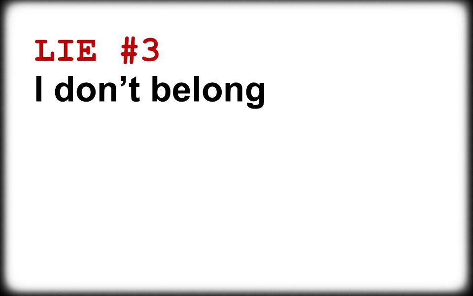 LIE #3 I don't belong
