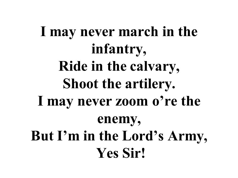 I may never march in the infantry, Ride in the calvary, Shoot the artilery.
