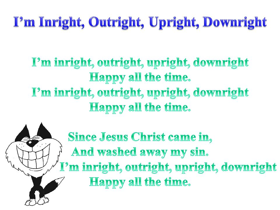 I'm Inright, Outright, Upright, Downright