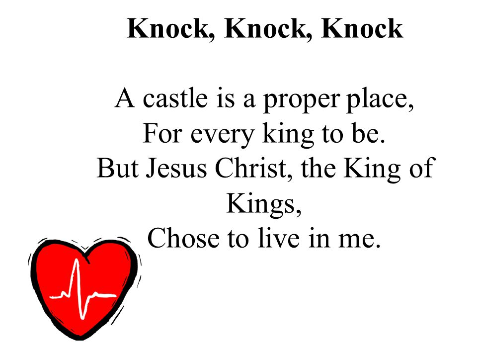Knock, Knock, Knock A castle is a proper place, For every king to be