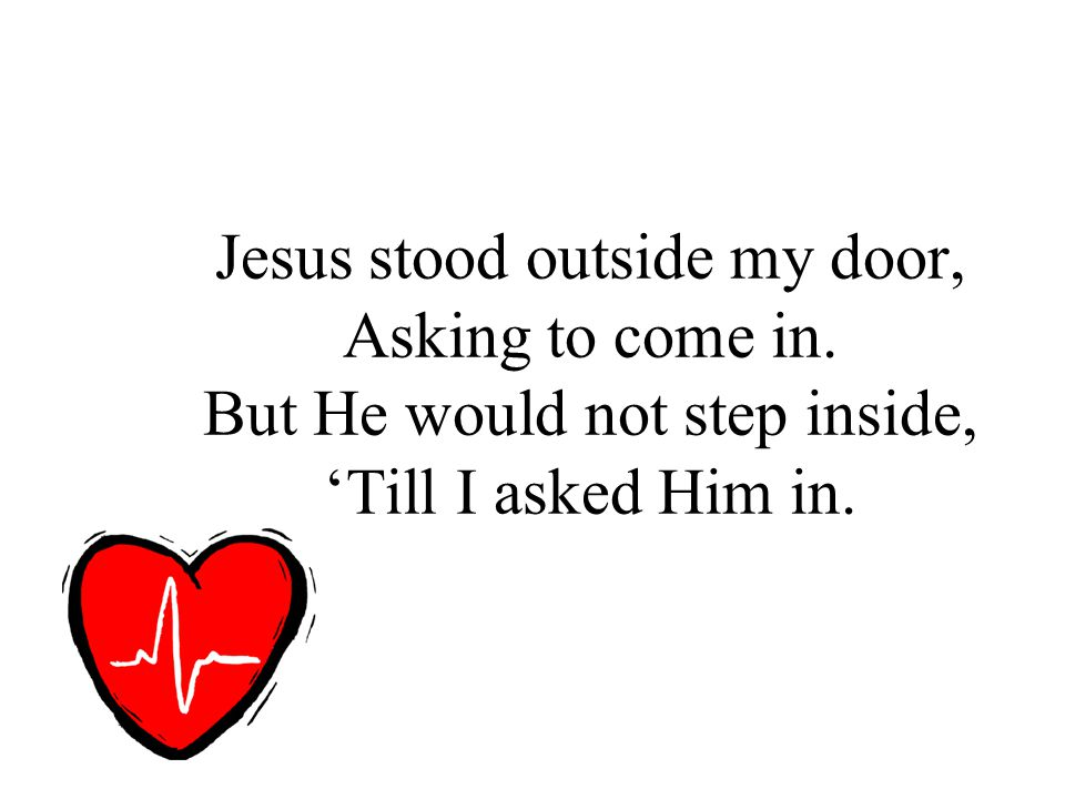 Jesus stood outside my door, Asking to come in