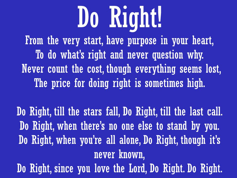 Do Right! From the very start, have purpose in your heart,