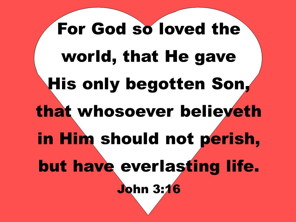 For God so loved the world, that He gave