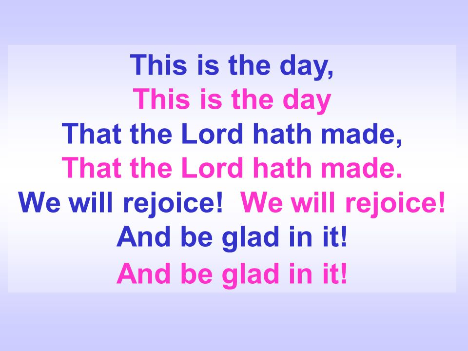 This is the day, This is the day That the Lord hath made, That the Lord hath made.