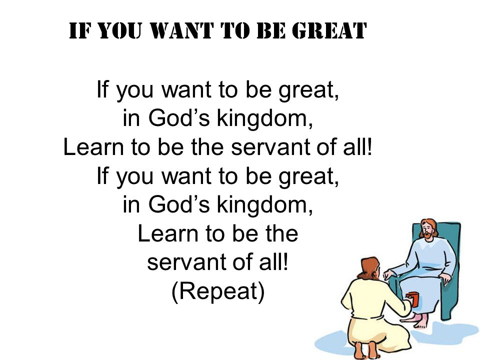 Learn to be the servant of all!