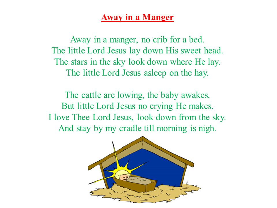 Away in a manger, no crib for a bed.