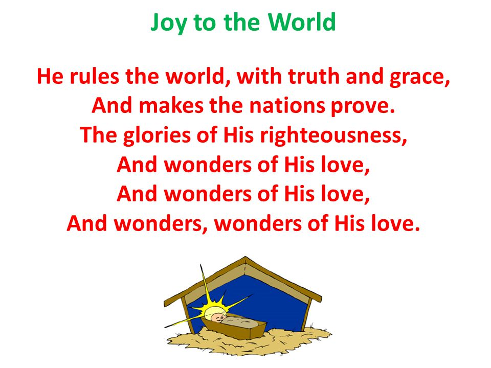 Joy to the World He rules the world, with truth and grace,