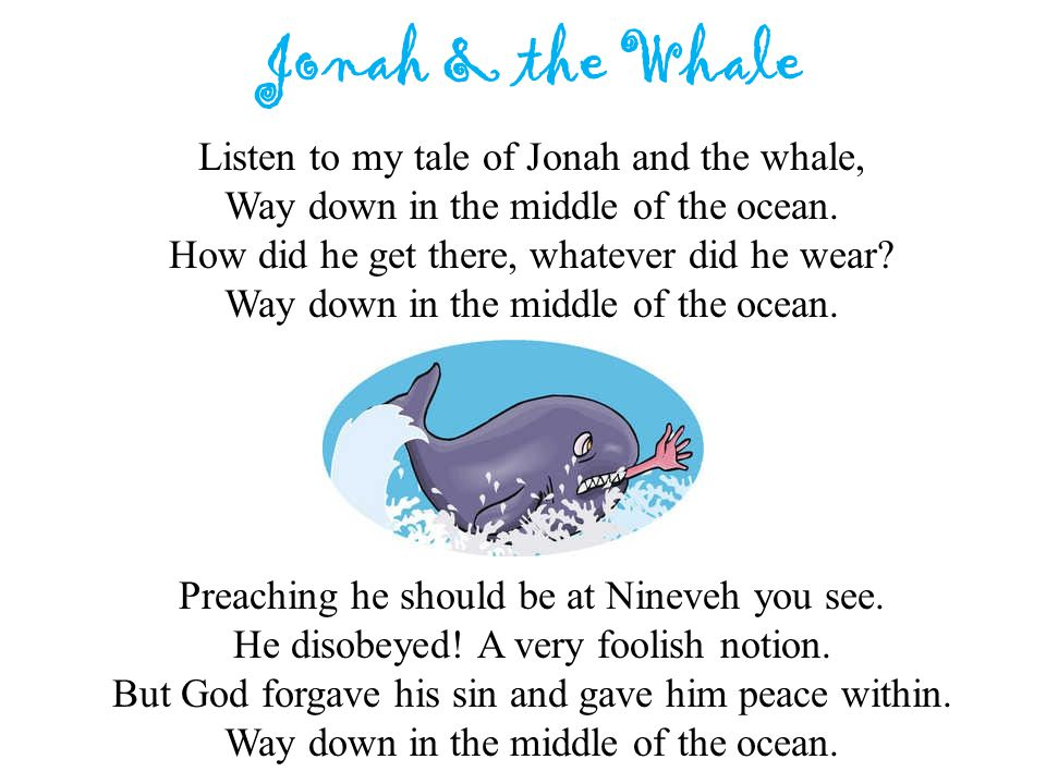Jonah & the Whale Listen to my tale of Jonah and the whale,