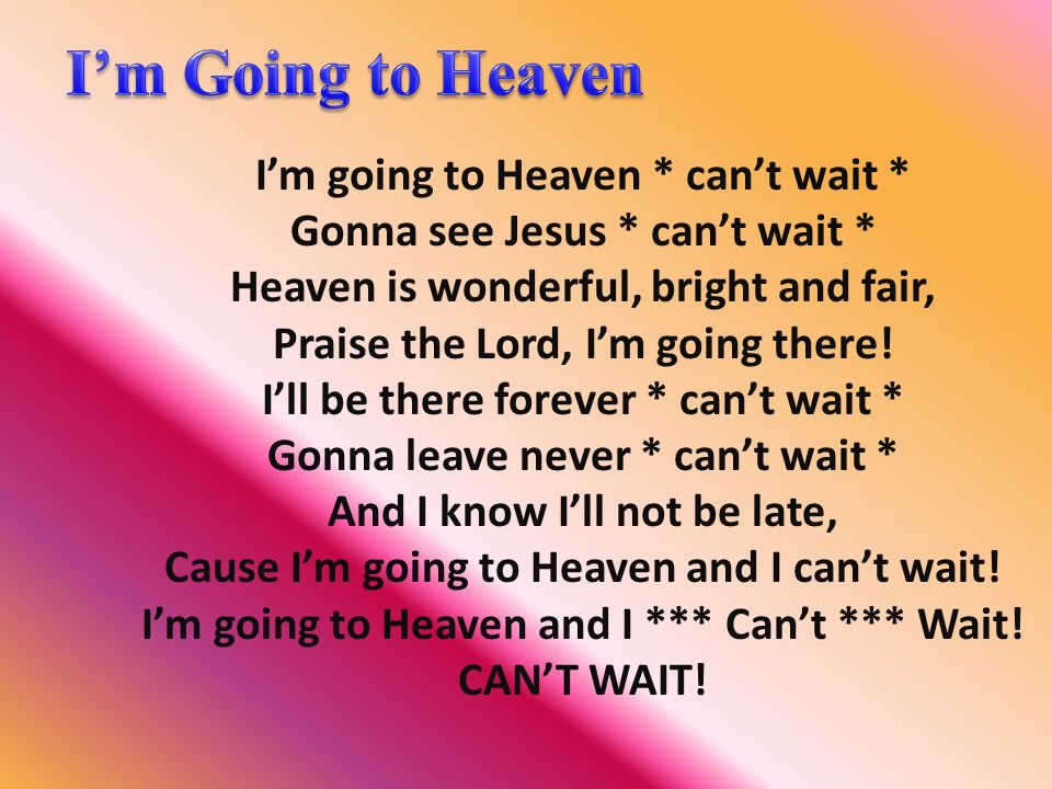 I'm Going to Heaven I'm going to Heaven * can't wait *