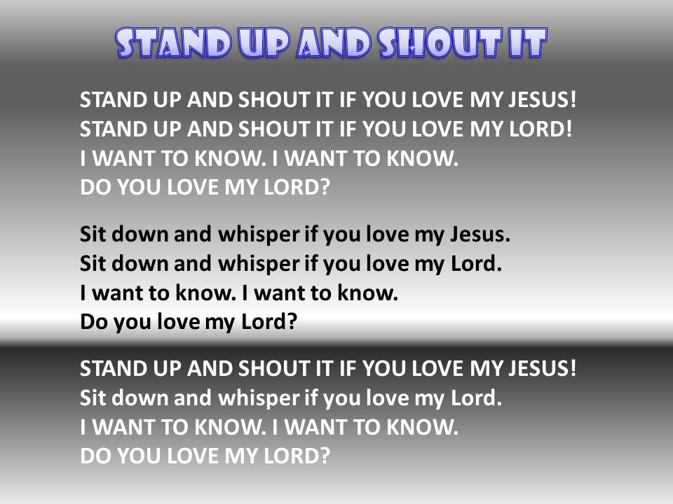 Stand Up and Shout It STAND UP AND SHOUT IT IF YOU LOVE MY JESUS!