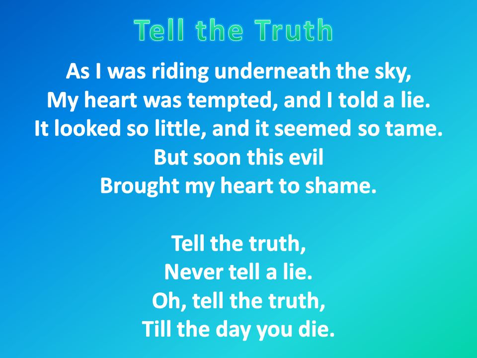 Tell the Truth As I was riding underneath the sky,