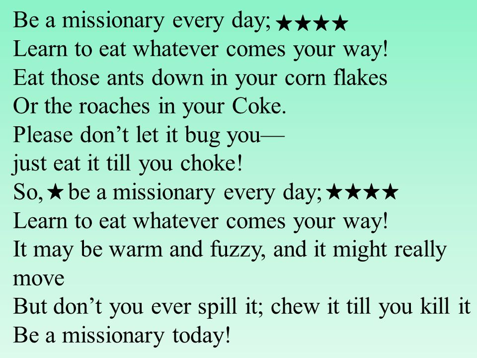 Be a missionary every day; Learn to eat whatever comes your way