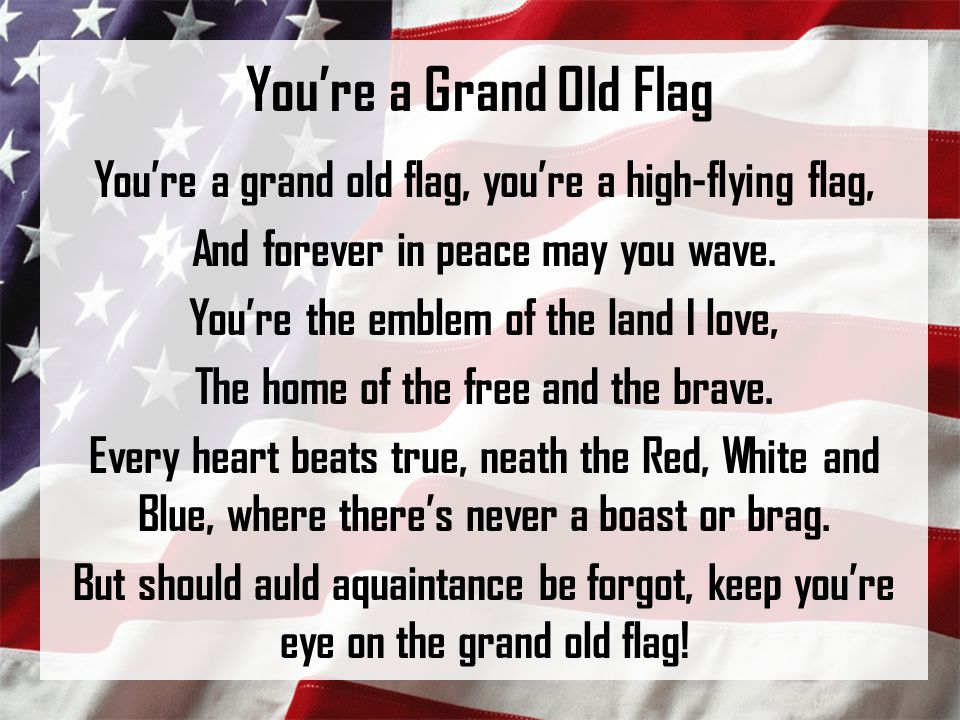 You're a Grand Old Flag You're a grand old flag, you're a high-flying flag, And forever in peace may you wave.