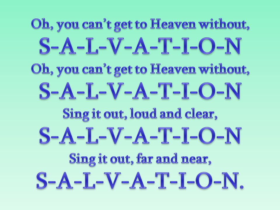 Oh, you can't get to Heaven without, Sing it out, loud and clear,