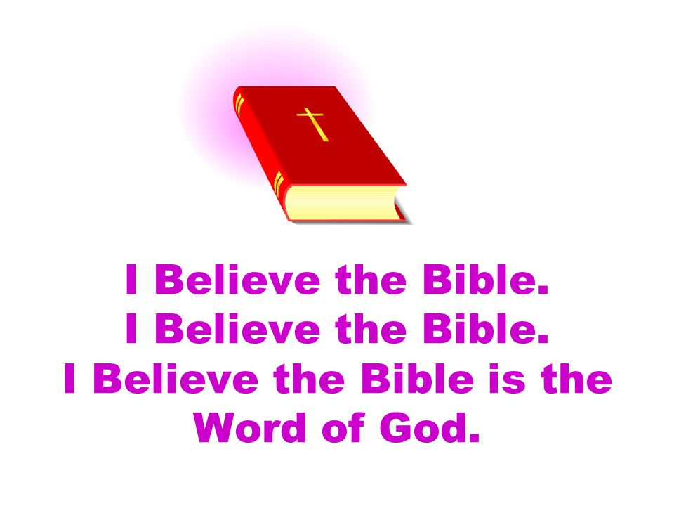 I Believe the Bible. I Believe the Bible