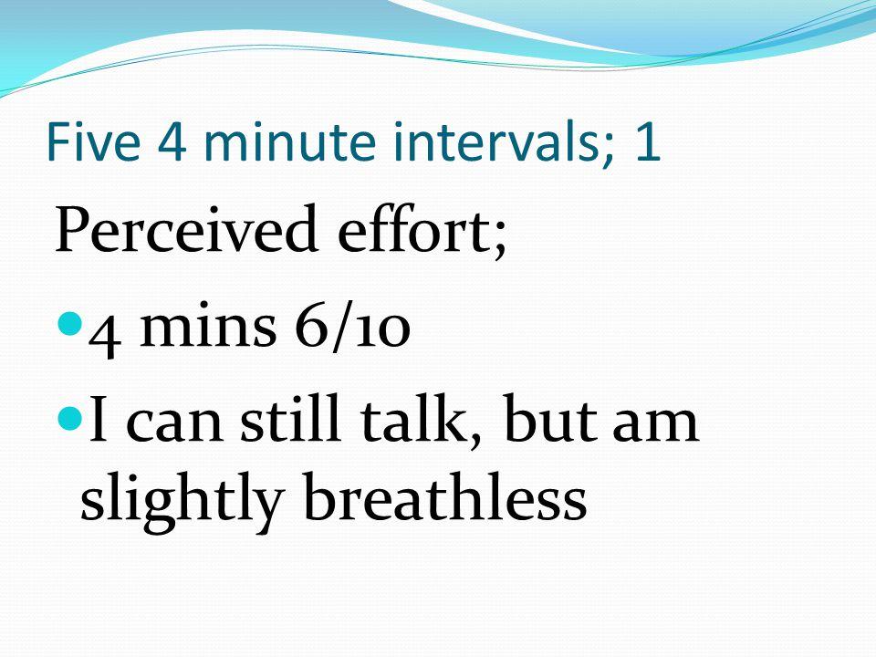 Five 4 minute intervals; 1