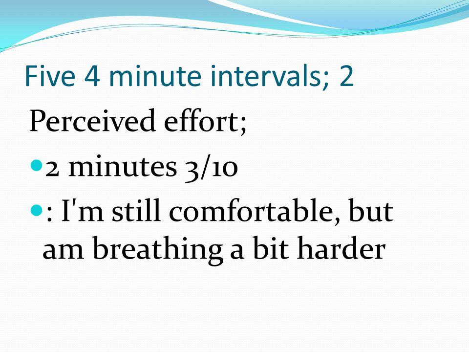 Five 4 minute intervals; 2