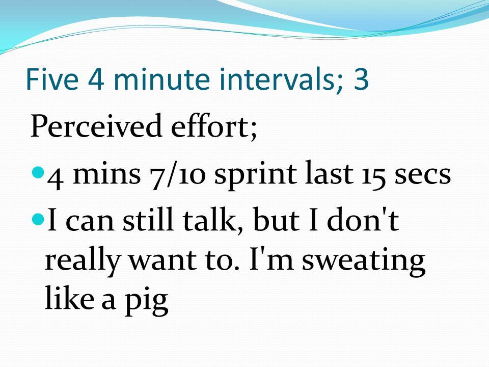 Five 4 minute intervals; 3