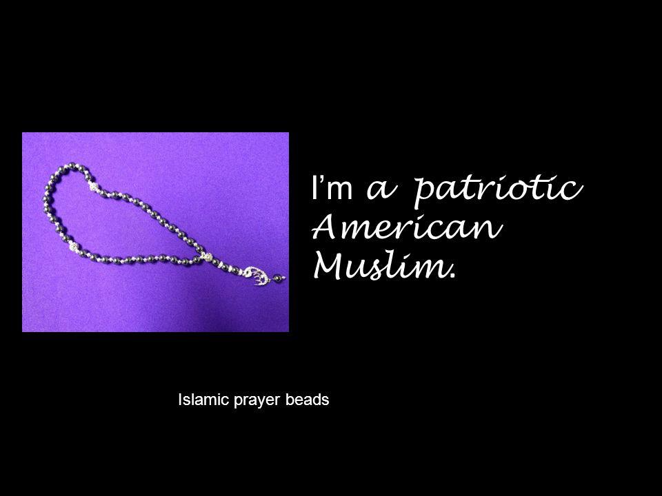 I'm a patriotic American Muslim.