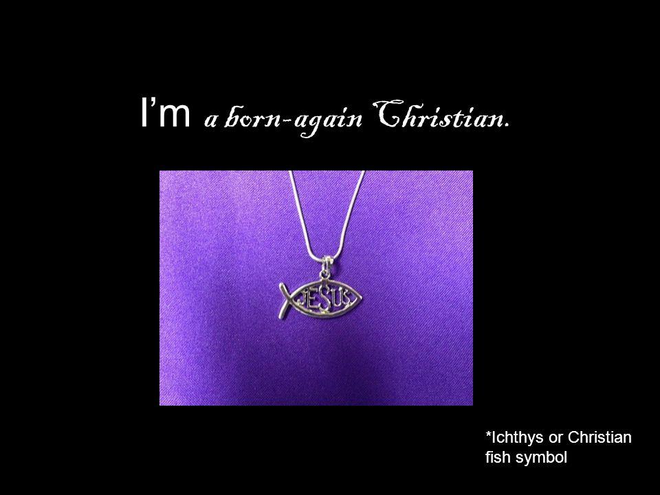 I'm a born-again Christian.