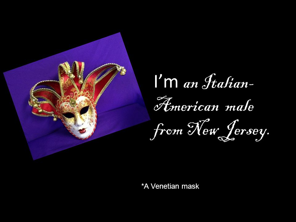 I'm an Italian-American male from New Jersey.